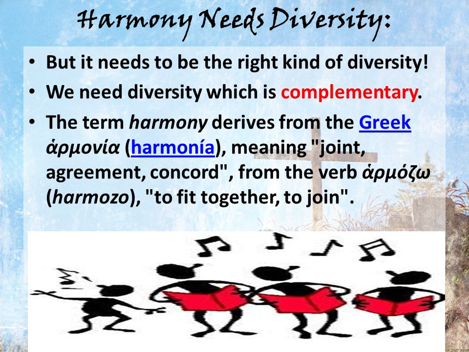 Harmony Needs Diversity: But it needs to be the right kind of diversity.