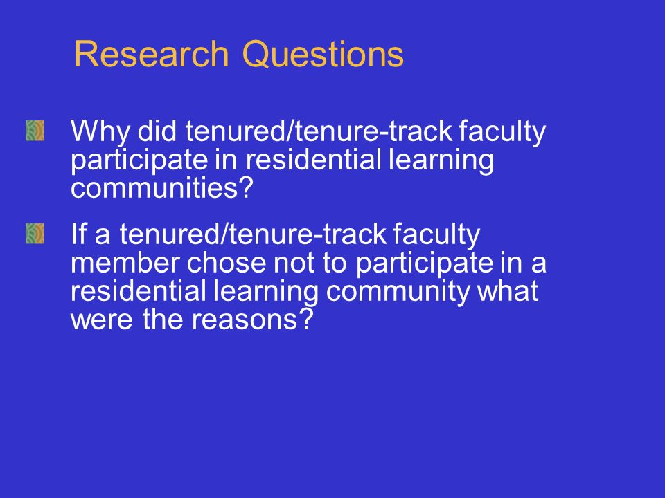 Research Questions Why did tenured/tenure-track faculty participate in residential learning communities.