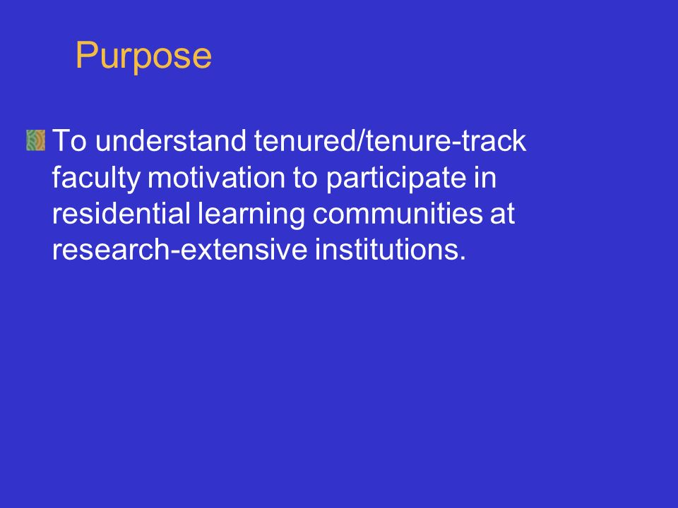 Purpose To understand tenured/tenure-track faculty motivation to participate in residential learning communities at research-extensive institutions.