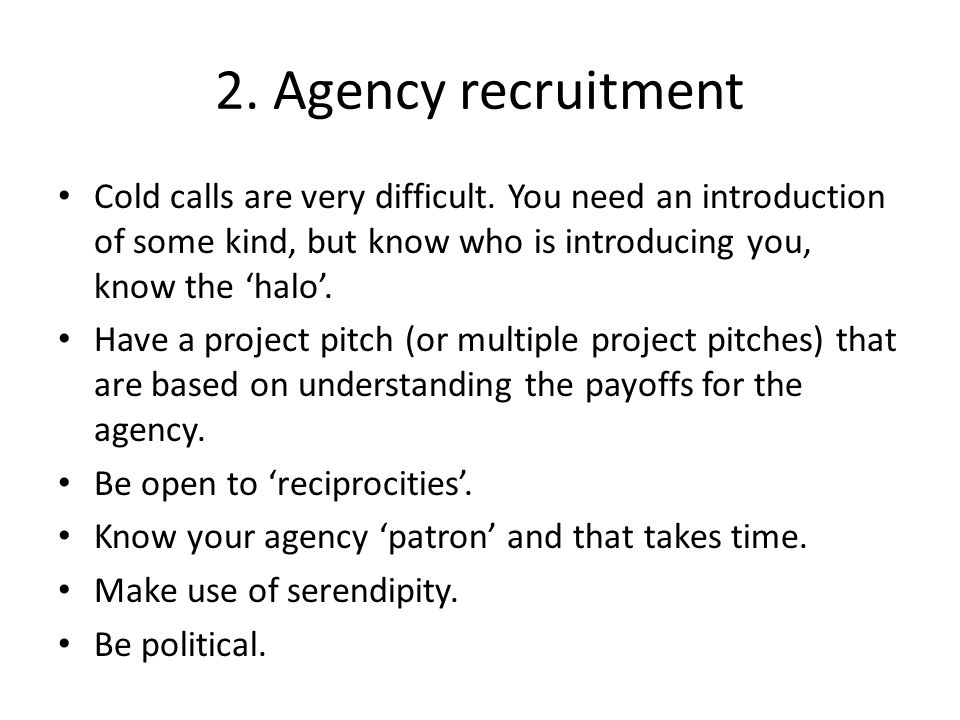 2. Agency recruitment Cold calls are very difficult.