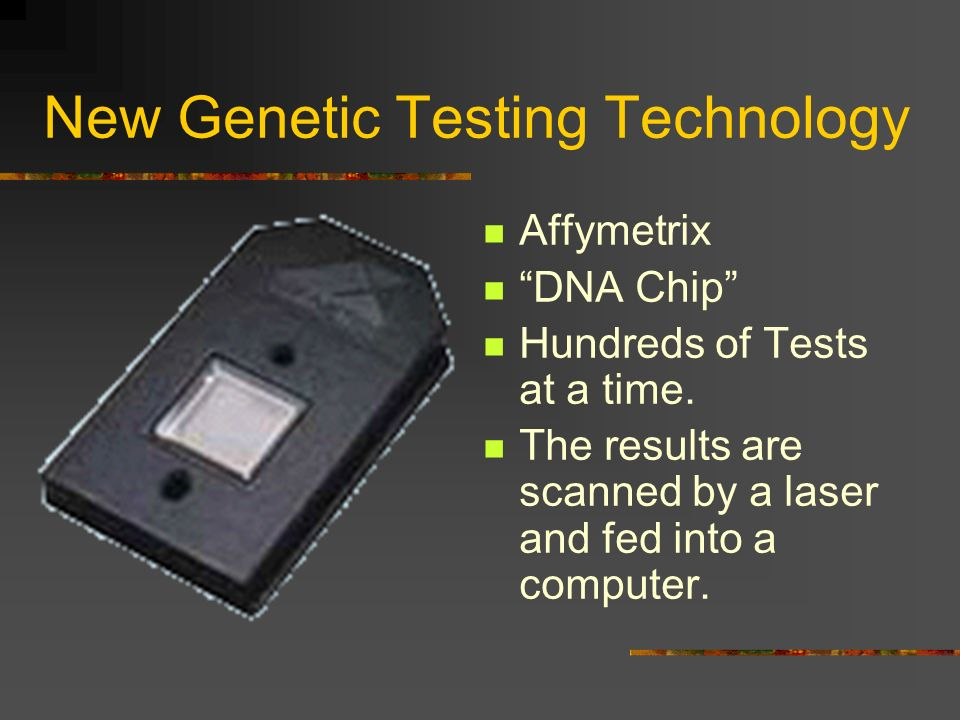 New Genetic Testing Technology Affymetrix DNA Chip Hundreds of Tests at a time.