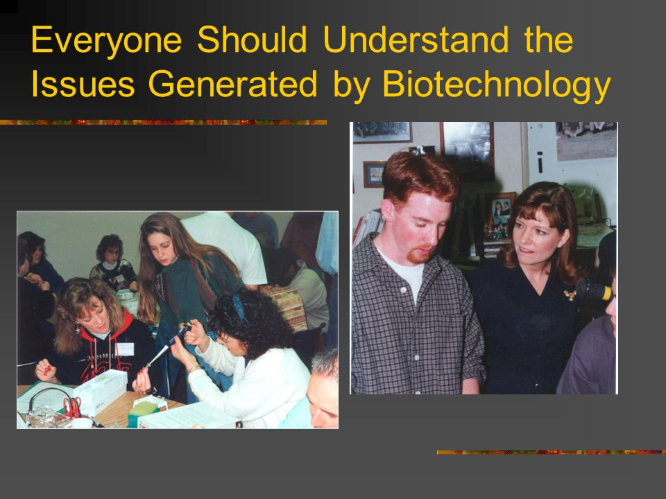 Everyone Should Understand the Issues Generated by Biotechnology