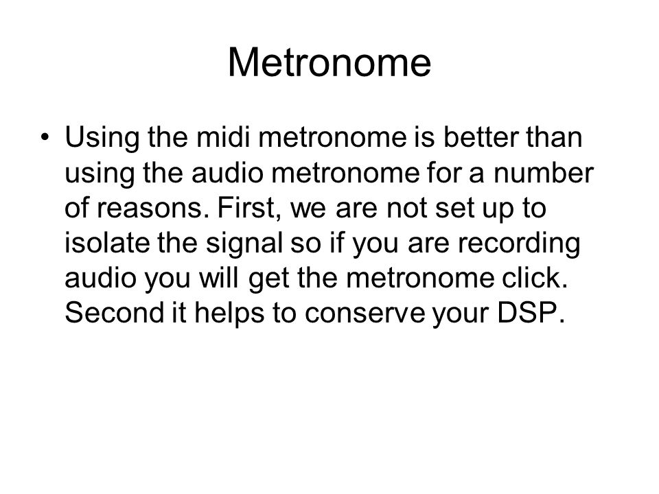 Metronome Using the midi metronome is better than using the audio metronome for a number of reasons.