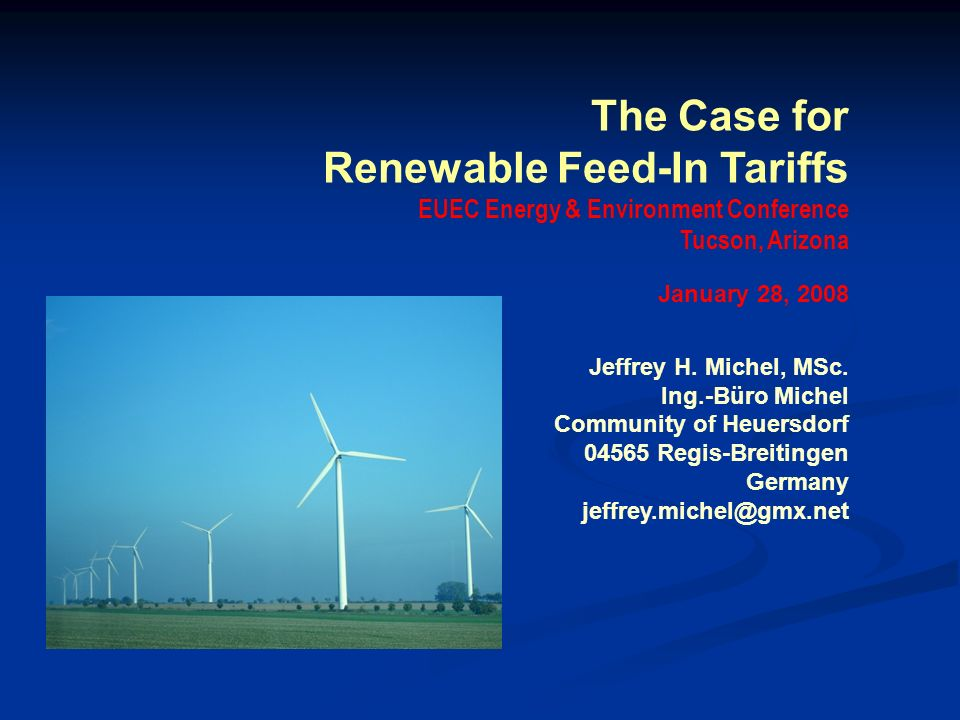 The Case for Renewable Feed-In Tariffs EUEC Energy & Environment Conference Tucson, Arizona January 28, 2008 Jeffrey H.