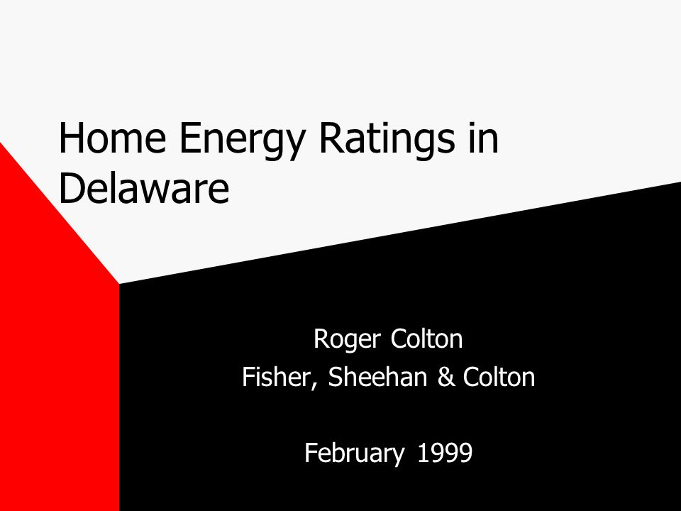 Home Energy Ratings in Delaware Roger Colton Fisher, Sheehan & Colton February 1999