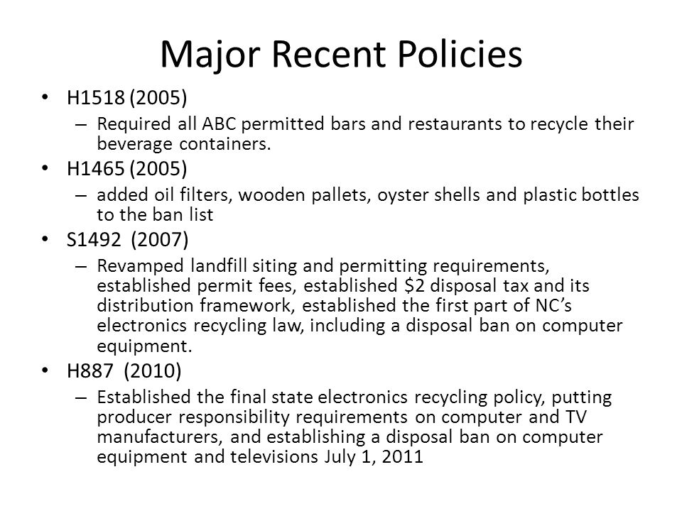 Major Recent Policies H1518 (2005) – Required all ABC permitted bars and restaurants to recycle their beverage containers.