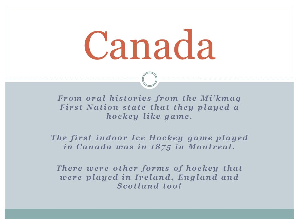 From oral histories from the Mikmaq First Nation state that they played a hockey like game.