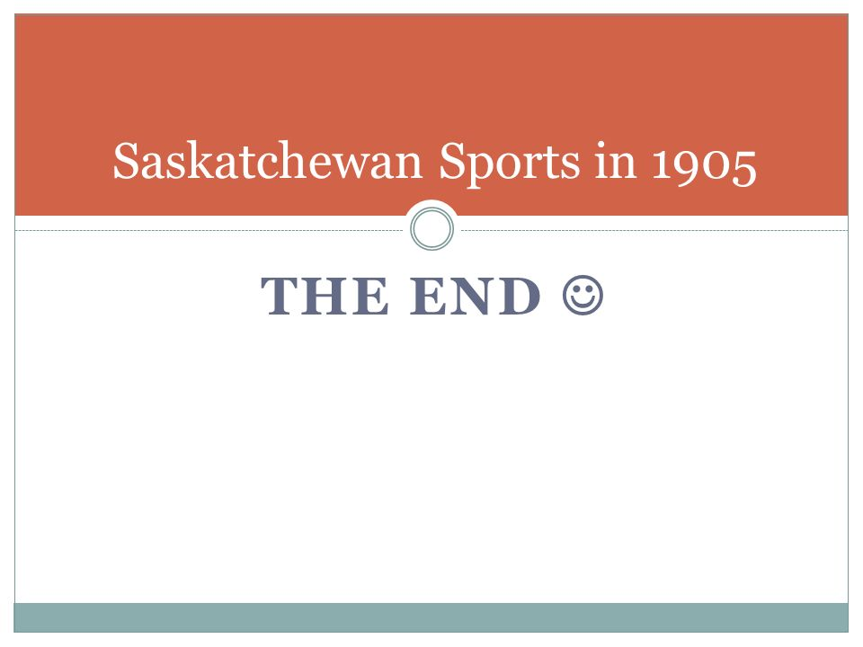 THE END Saskatchewan Sports in 1905