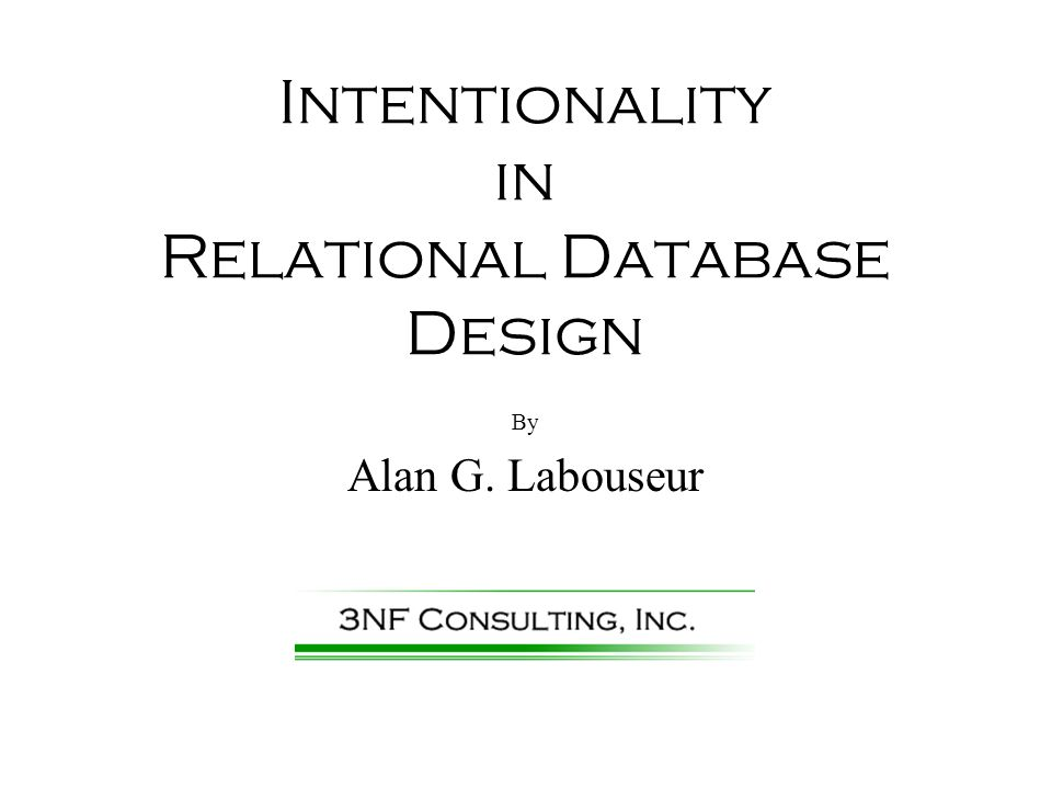 Intentionality in Relational Database Design By Alan G. Labouseur