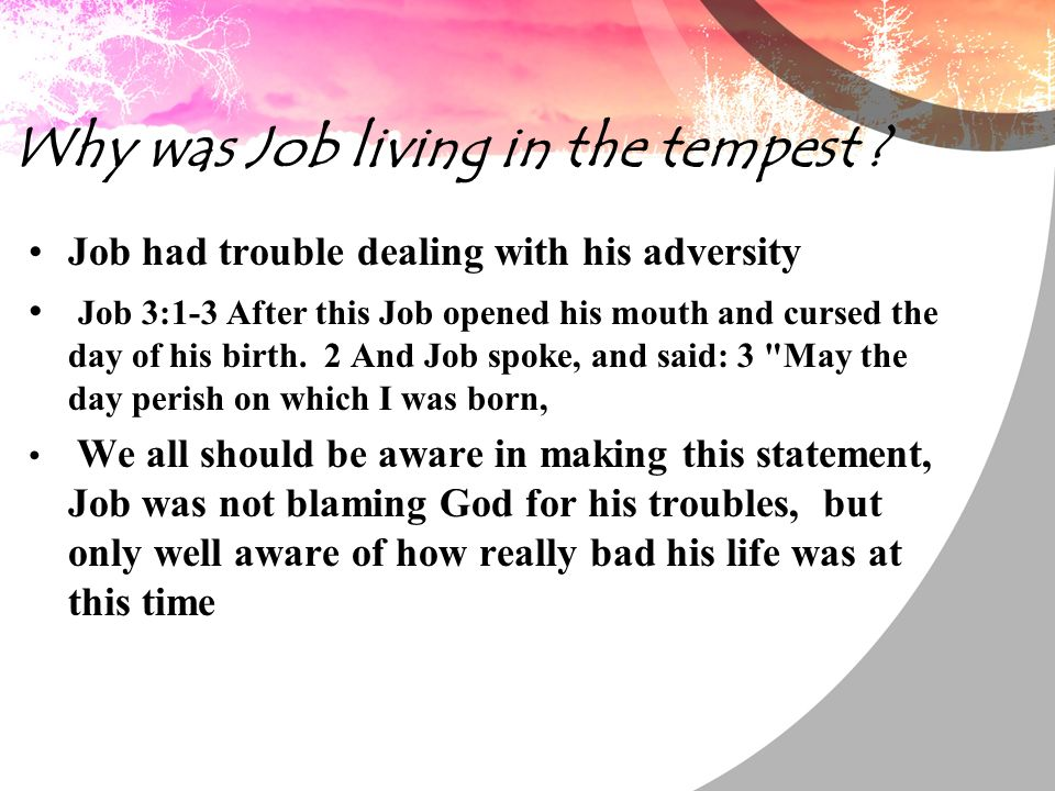 Why was Job living in the tempest .