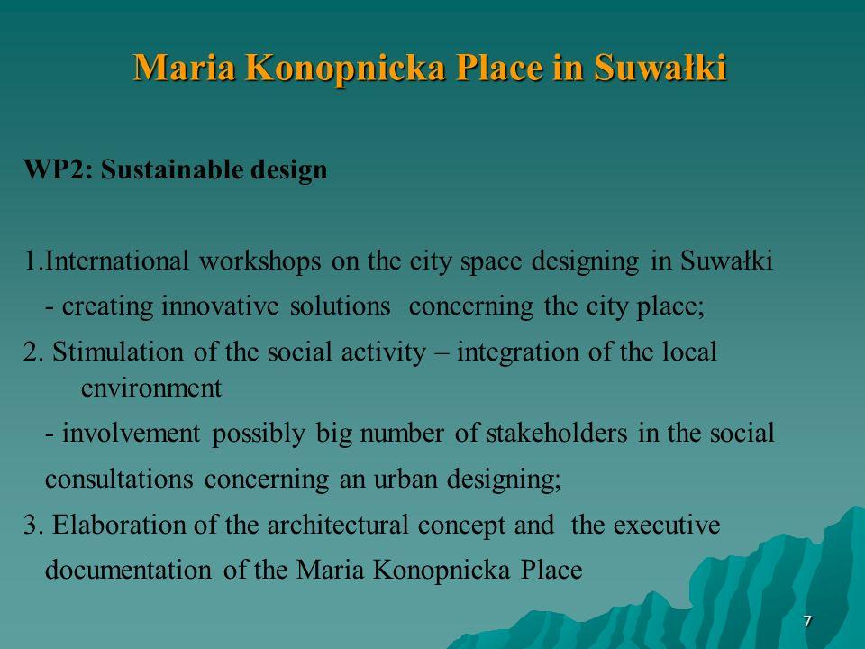 7 WP2: Sustainable design 1.International workshops on the city space designing in Suwałki - creating innovative solutions concerning the city place; 2.