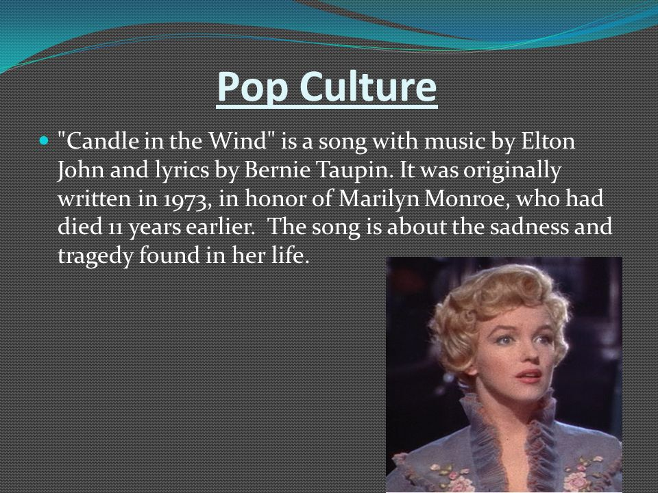 Pop Culture Candle in the Wind is a song with music by Elton John and lyrics by Bernie Taupin.
