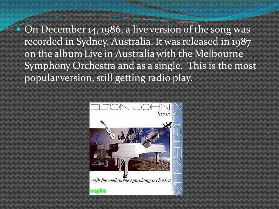 On December 14, 1986, a live version of the song was recorded in Sydney, Australia.