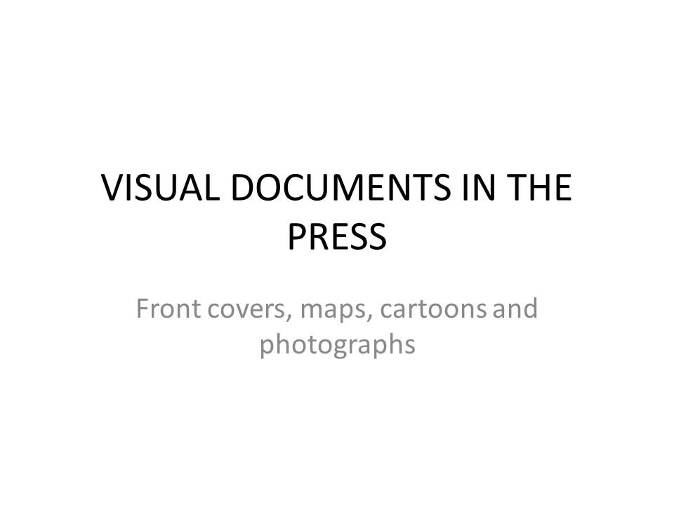 VISUAL DOCUMENTS IN THE PRESS Front covers, maps, cartoons and photographs
