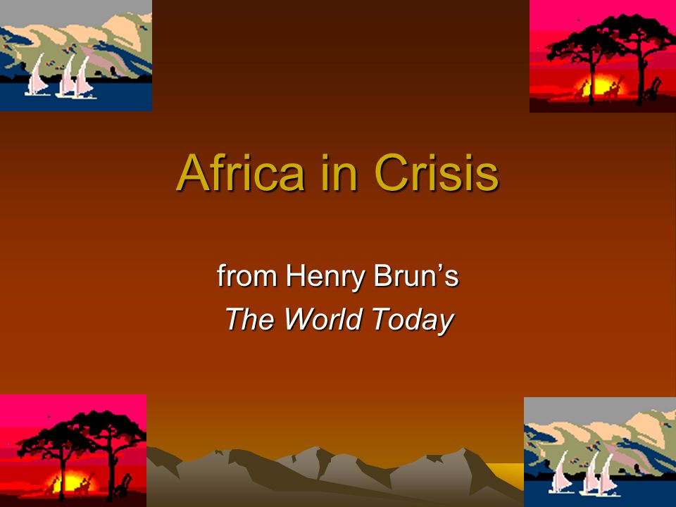 Africa in Crisis from Henry Bruns The World Today