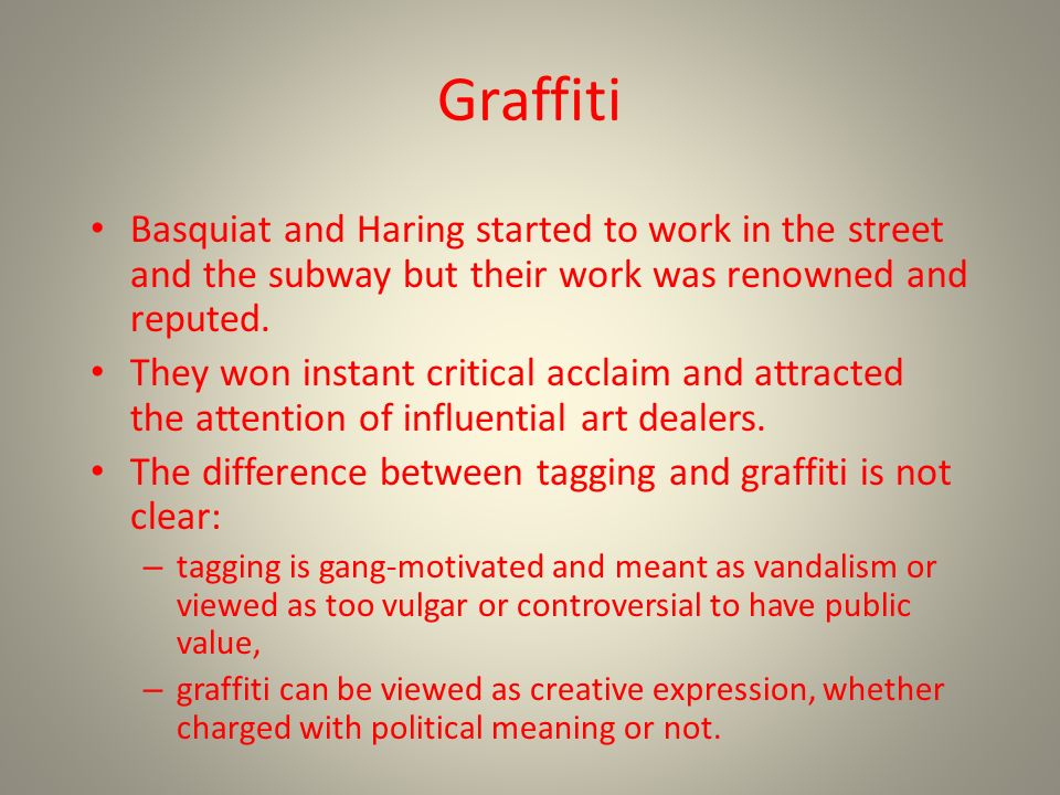 Graffiti Basquiat and Haring started to work in the street and the subway but their work was renowned and reputed.