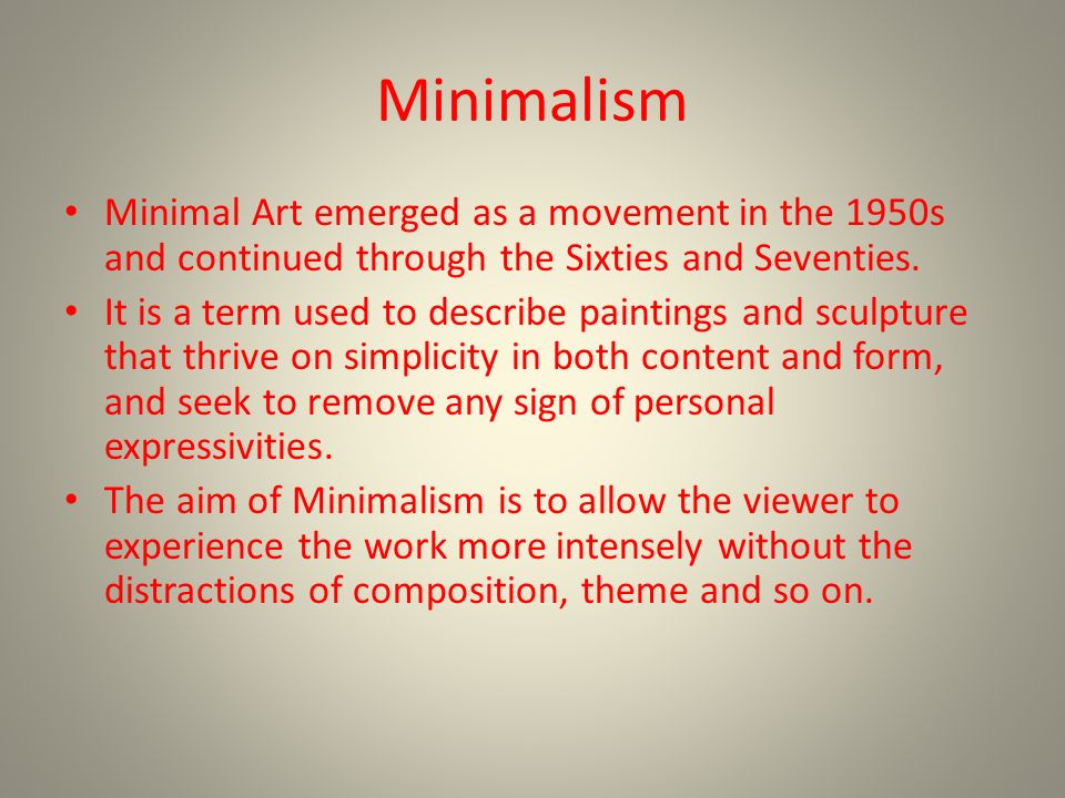 Minimalism Minimal Art emerged as a movement in the 1950s and continued through the Sixties and Seventies.