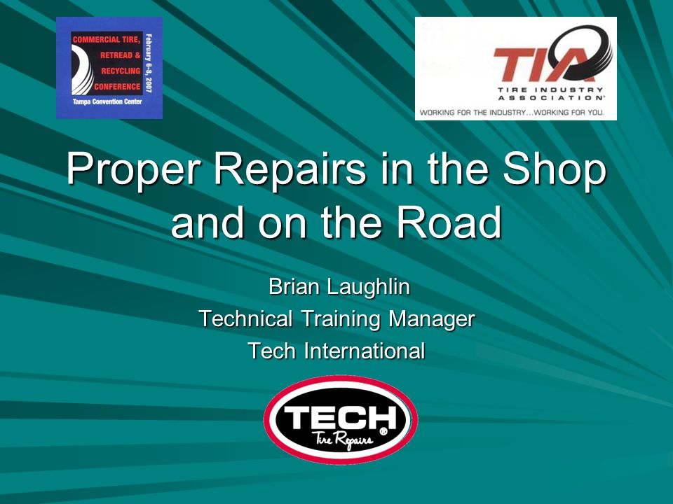 Proper Repairs in the Shop and on the Road Brian Laughlin Brian Laughlin Technical Training Manager Tech International
