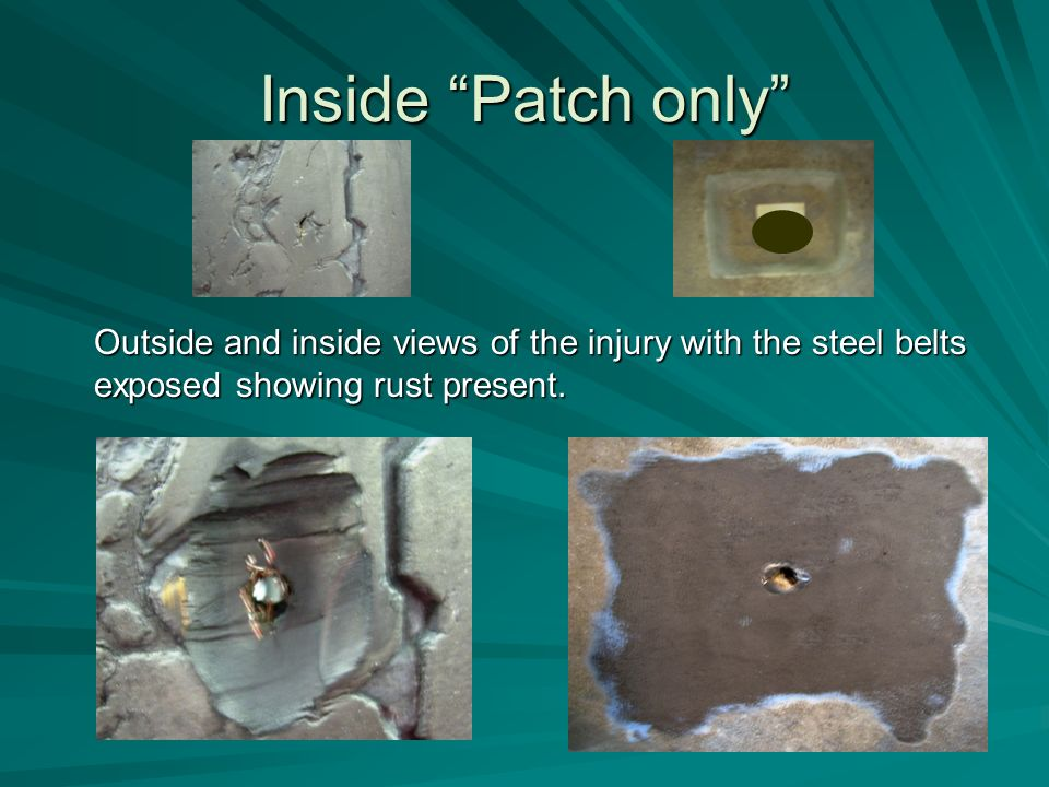 Inside Patch only Outside and inside views of the injury with the steel belts exposed showing rust present.