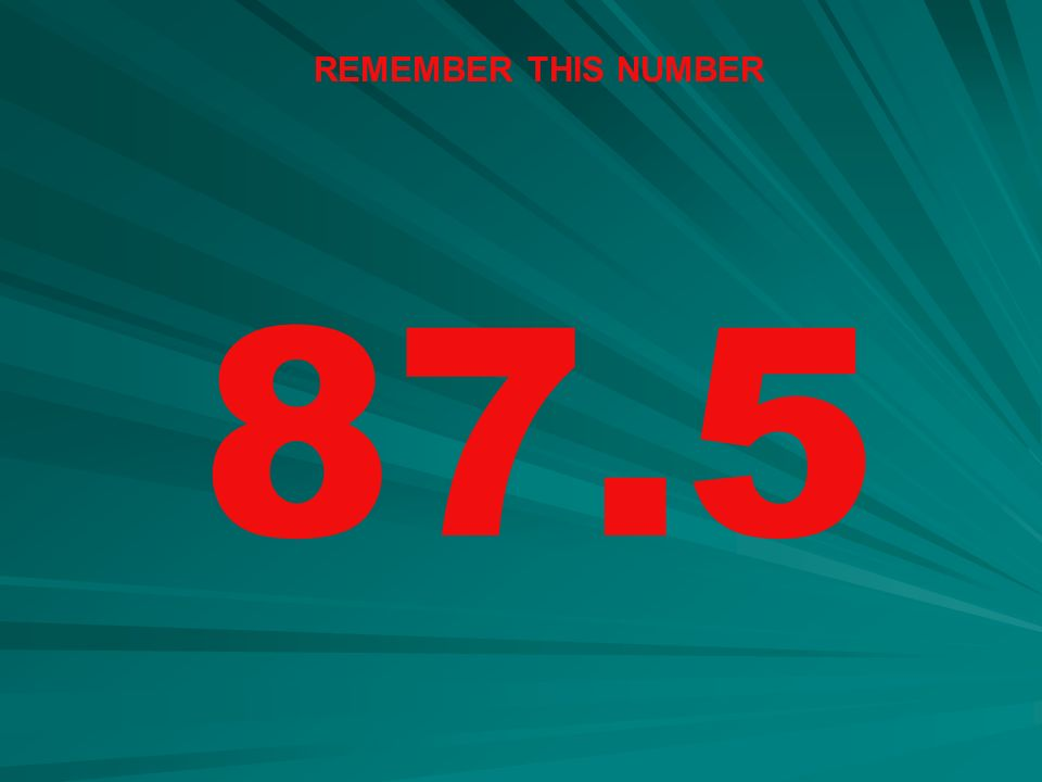 REMEMBER THIS NUMBER 87.5
