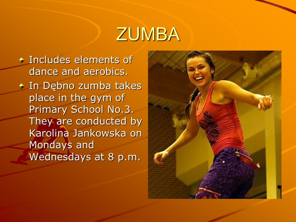 ZUMBA Includes elements of dance and aerobics.