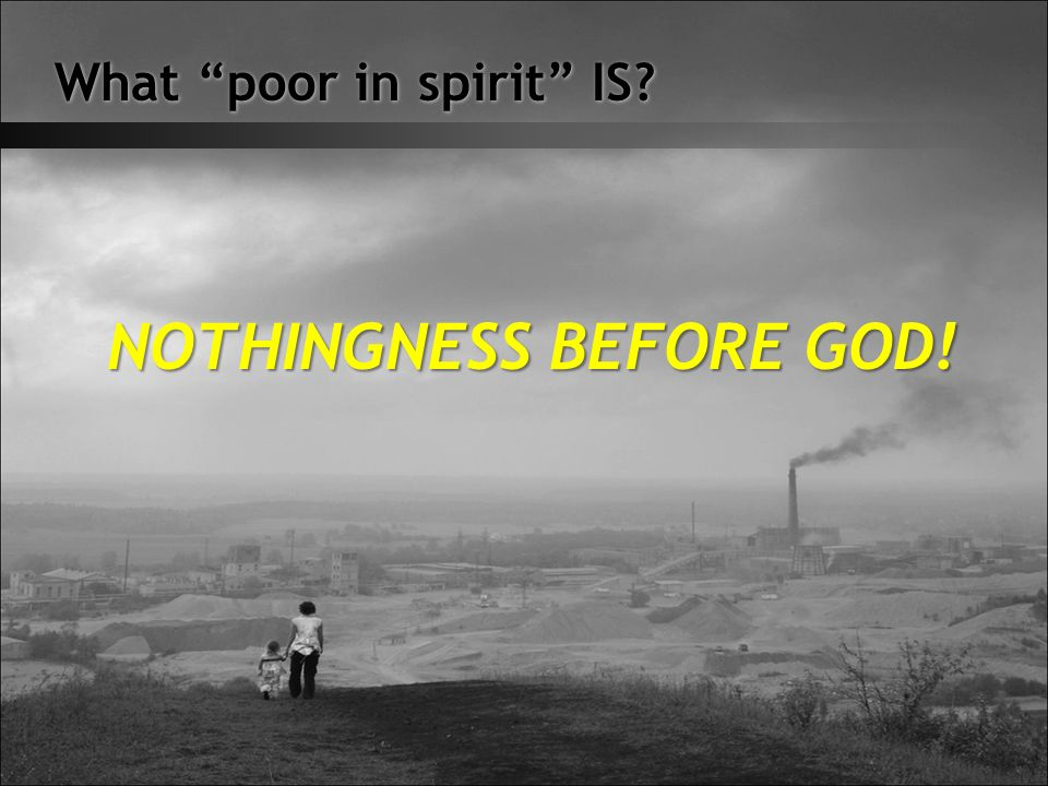 What poor in spirit IS NOTHINGNESS BEFORE GOD!