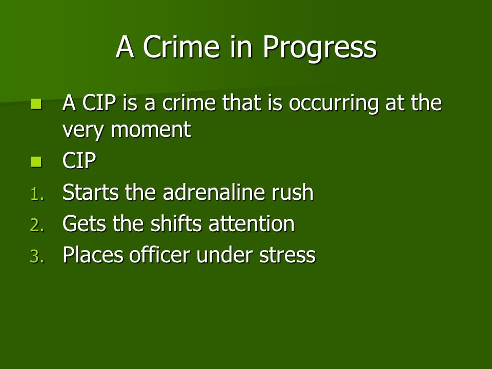A Crime in Progress A CIP is a crime that is occurring at the very moment A CIP is a crime that is occurring at the very moment CIP CIP 1.