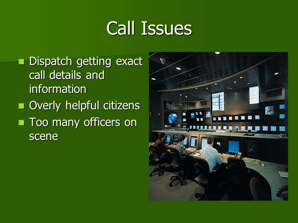 Call Issues Dispatch getting exact call details and information Dispatch getting exact call details and information Overly helpful citizens Overly helpful citizens Too many officers on scene Too many officers on scene