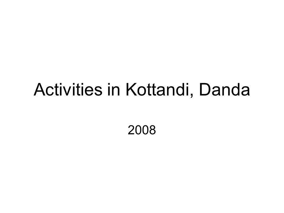 Activities in Kottandi, Danda 2008