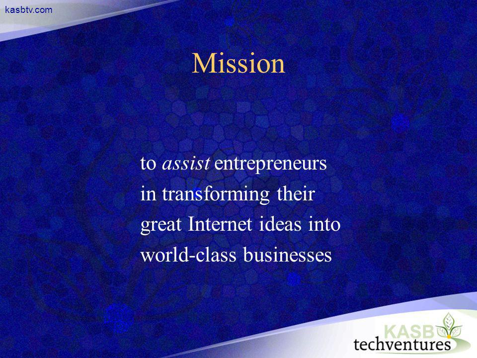 kasbtv.com Mission to assist entrepreneurs in transforming their great Internet ideas into world-class businesses