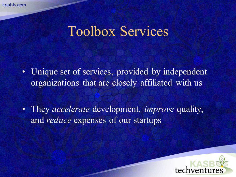 kasbtv.com Toolbox Services Unique set of services, provided by independent organizations that are closely affiliated with us They accelerate development, improve quality, and reduce expenses of our startups
