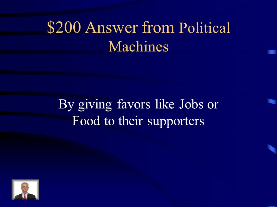 $200 Question from Political Machines How did Political Machines achieve their goals and get votes legally