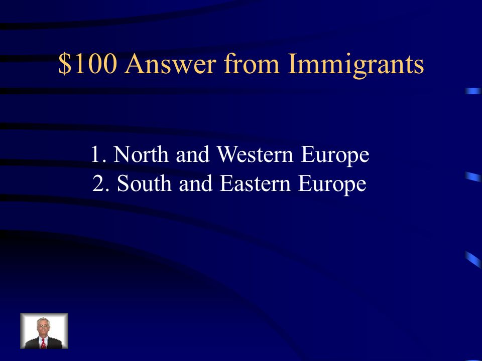 $100 Question from Immigrants There were two major waves of immigration from Europe.