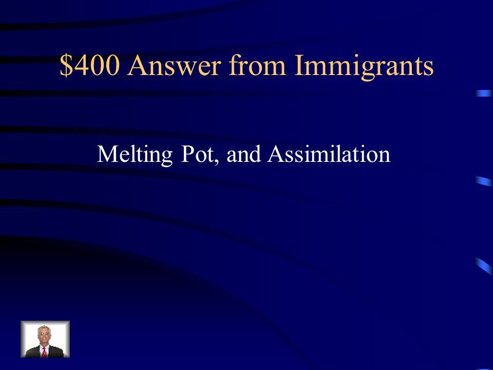 $400 Question from Immigrants As more and more immigrants came to the United States, America became a ______ and immigrants were forced to _________ to American Culture.