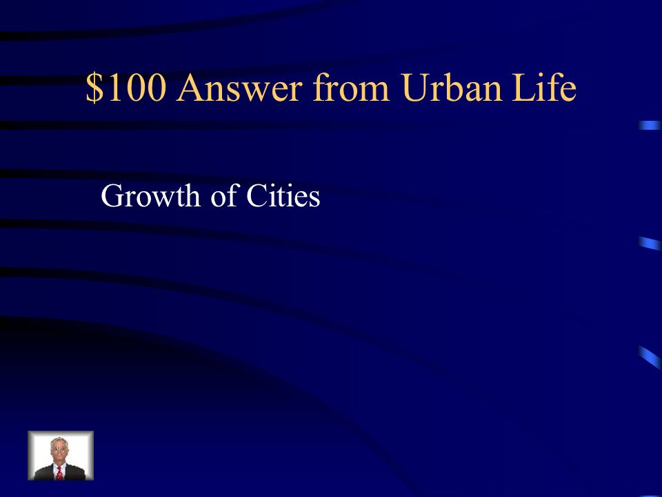 $100 Question from Urban Life Urbanization is what