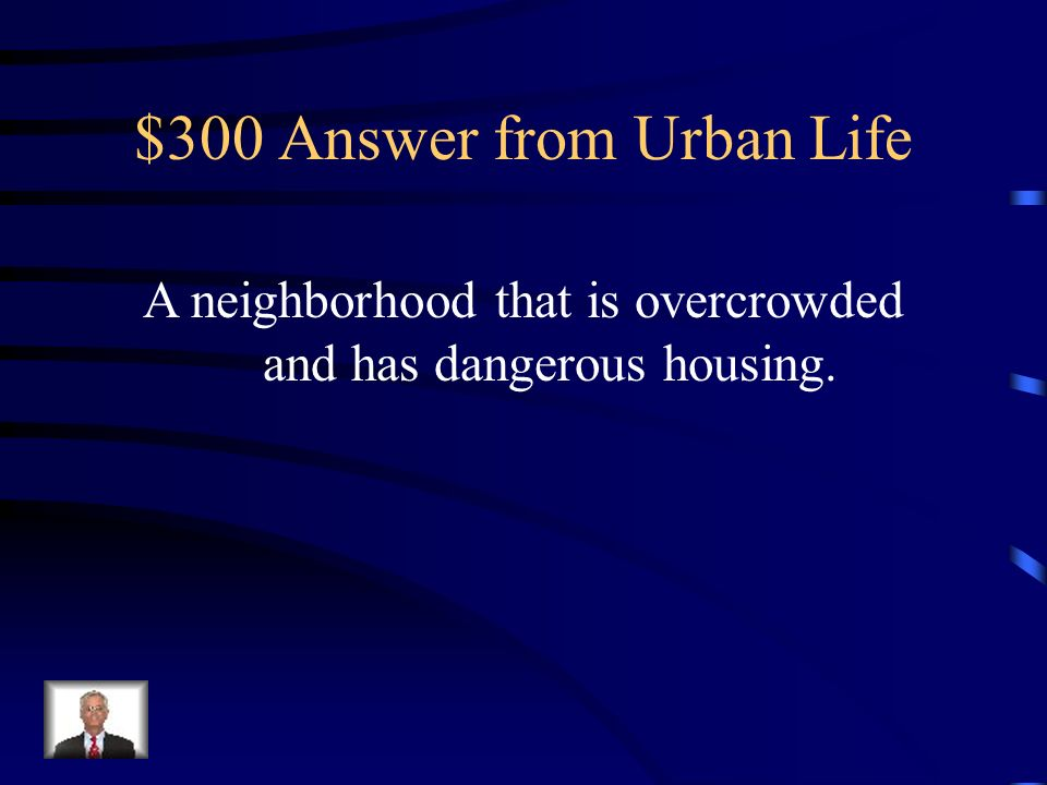 $300 Question from Urban Life What is a Slum