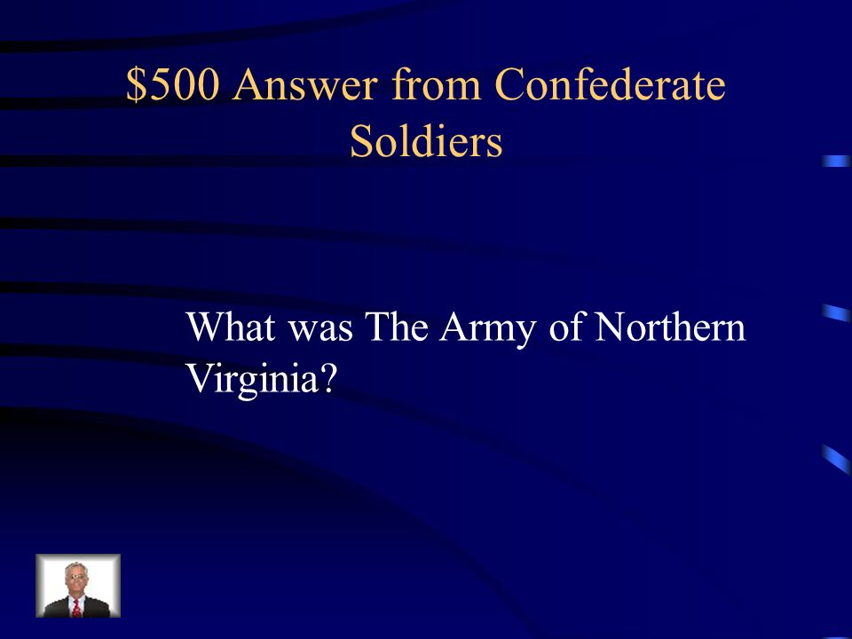 $500 Question from Confederate Soldiers What was the name of Robert E. Lees army