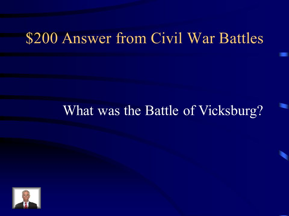 $200 Question from Civil War Battles Which battle that the North won was fought along the Mississippi River