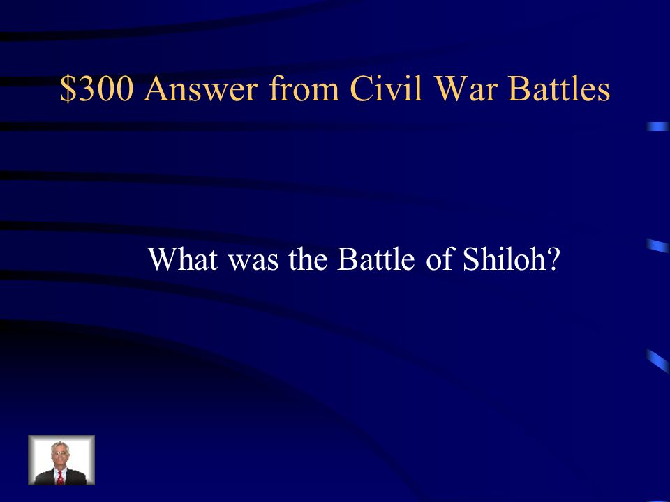$300 Question from Civil War Battles Which battle during the Civil War got a nickname for being the bloodiest battle of the entire war