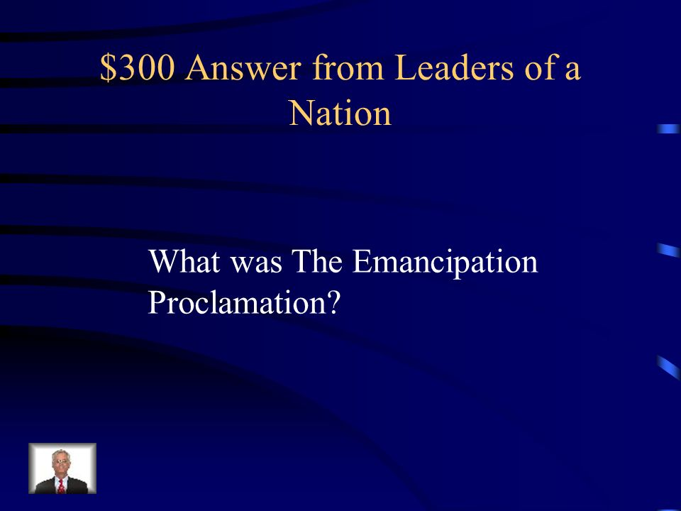 $300 Question from Leaders of a Nation What did Abraham Lincoln sign into law which would abolish slavery