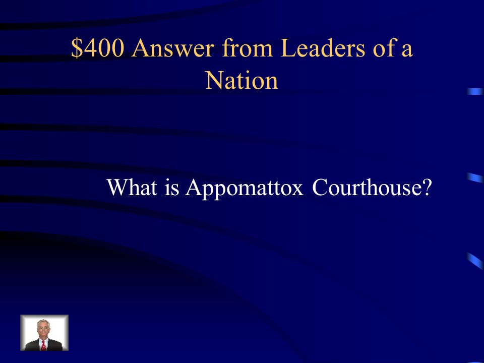 $400 Question from Leaders of a Nation The surrender of the Confederate army took place at which courthouse