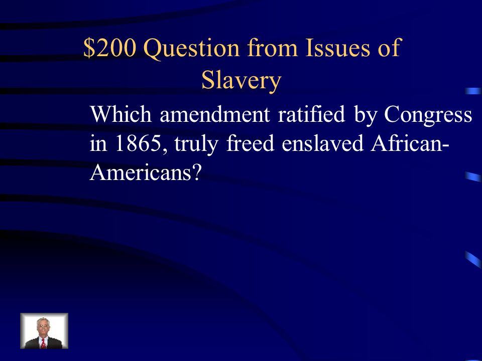 $100 Answer from Issues of Slavery What was The Civil War