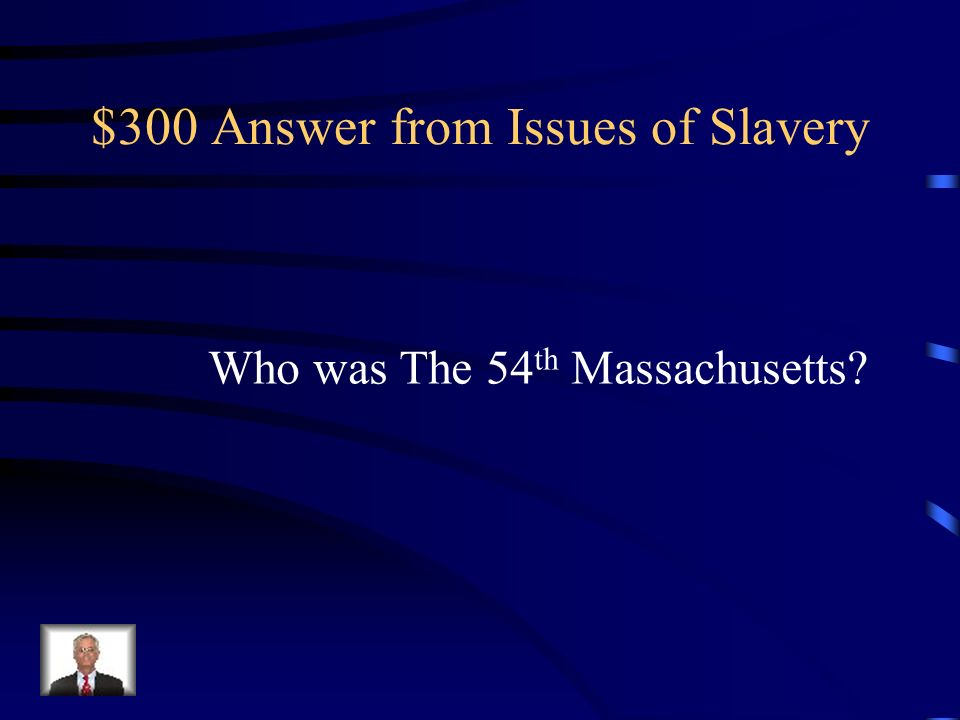 $300 Question from Issues of Slavery Which African American regiment was well respected by all troops, and brought respect to all African Americans during the war