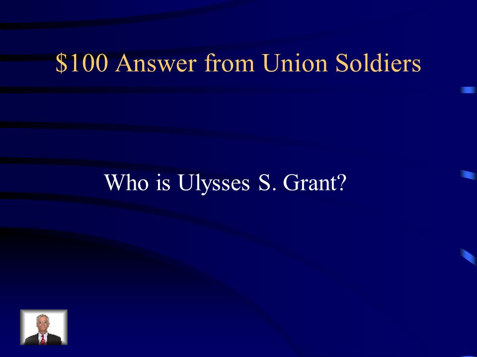 $100 Question from Union Soldiers Who was the most famous Union general that accepted the Confederate surrender