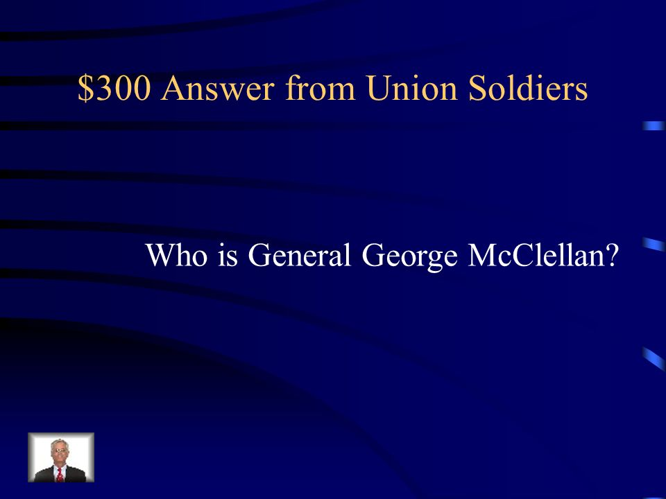 $300 Question from Union Soldiers Who was first appointed as commander of the Army of the Potomac by Abraham Lincoln