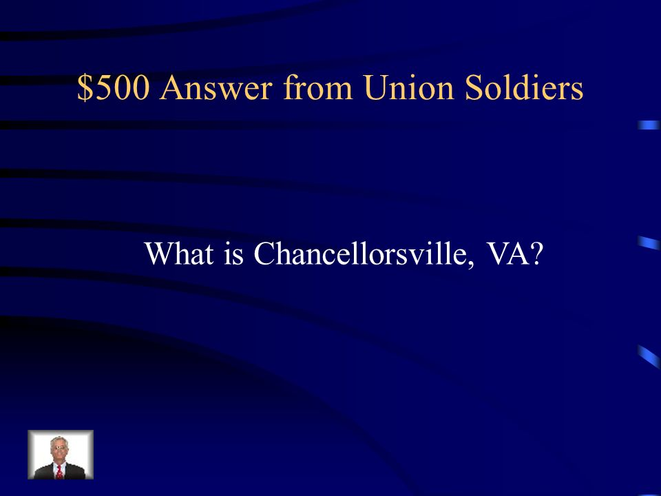 $500 Question from Union Soldiers A Union victory at this battle also took the life of Stonewall Jackson