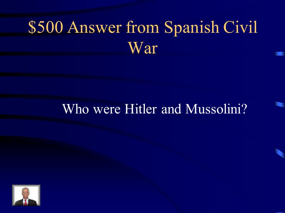 $500 Question from Spanish Civil War Once Franco won power he created a Fascist dictatorship like whom