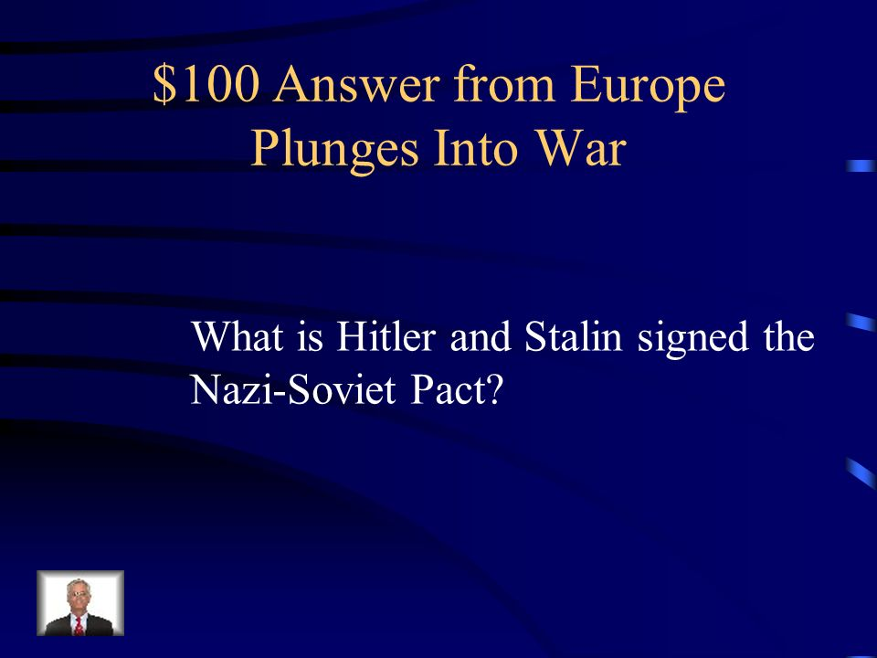 $100 Question from Europe Plunges Into War In 1939, Hitler stunned the world by doing what