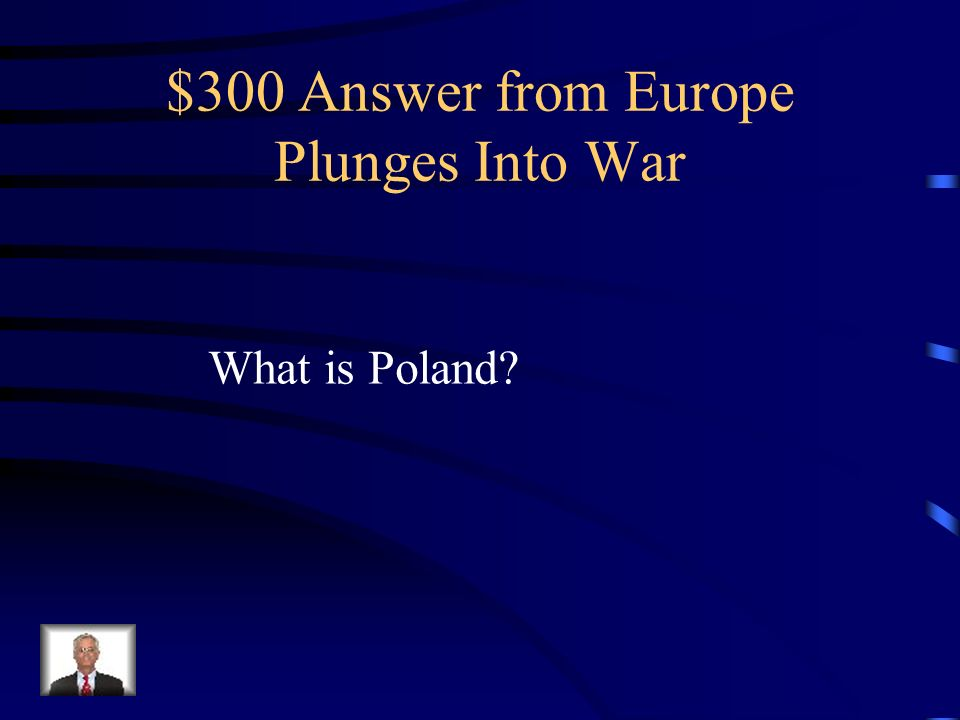 $300 Question from Europe Plunges Into War On September 1, 1939, Nazi forces stormed into what country to begin World War II