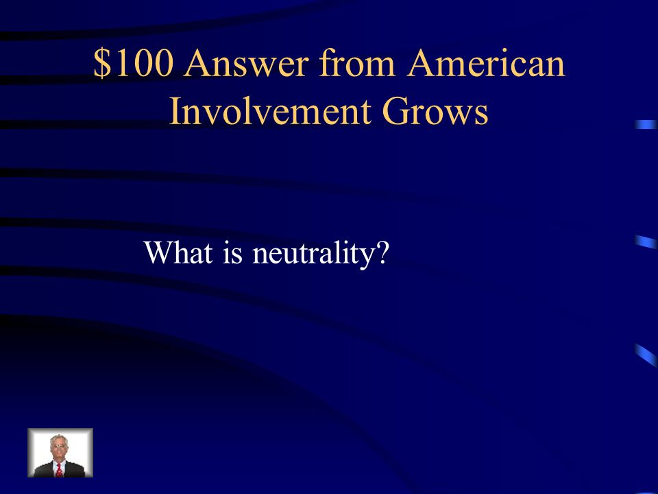 $100 Question from American Involvement Grows When the war began, what stance did America declare